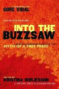 Into the Buzzsaw Leading Journalists Expose the Myth of a Free Press