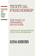 Textual Friendship The Essay as Impossible Encounter from Plato & Montaigne to Levinas & Derrida