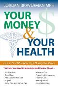 Your Money & Your Health How to Find Affordable High Quality Healthcare