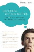 Dont Believe Everything You Think The 6 Basic Mistakes We Make in Thinking