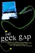 The Geek Gap: Why Business and Technology Professionals Don't Understand Each Other and Why They Need Each Other to Survive