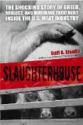 Slaughterhouse The Shocking Story of Greed Neglect & Inhumane Treatment Inside the U S Meat Industry