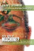 Are You a Machine The Brain the Mind & What It Means to Be Human