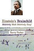 Einsteins Brainchild Relativity Made Relatively Easy