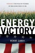 Energy Victory Winning the War on Terror by Breaking Free of Oil