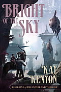 Bright Of The Sky: Book One Of The Entire & The Rose by Kay Kenyon
