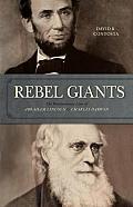 Rebel Giants The Revolutionary Lives of Abraham Lincoln & Charles Darwin