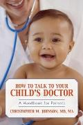 How to Talk to Your Child's Doctor: A Handbook for Parents