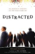 Distracted The Erosion of Attention & the Coming Dark Age