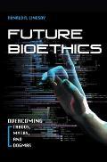 Future Bioethics Overcoming Taboos Myths & Dogmas
