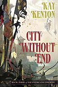 City Without End: Book Three Of The Entire & The Rose (Enitre & The Rose) by Kay Kenyon