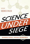 Science Under Siege: Defending Science, Exposing Pseudoscience