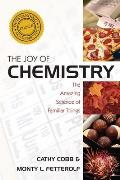 The Joy of Chemistry: The Amazing Science of Familiar Things