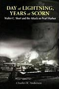 Day of Lightning Years of Scorn Walter C Short & the Attack on Pearl Harbor
