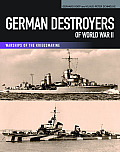 German Destroyers of World War II (Warships of the Kriegsmarine)