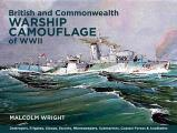 British and Commonwealth Warship Camouflage of WWII: Destroyers, Frigates, Sloops, Escorts, Minesweepers, Submarines, Coastal Forces and Auxiliaries