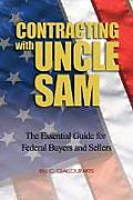 Contracting with Uncle Sam: The Essential Guide for Federal Buyers and Sellers