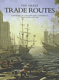 The Great Trade Routes: A History of Cargoes and Commerce Over Land and Sea Cover