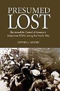 Presumed Lost: The Incredible Ordeal of America's Submarine POWs During the Pacific War