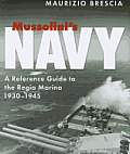 Mussolini's Navy: A Reference Guide to the Regia Marina, 1930-1945