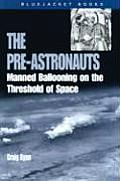 The Pre-Astronauts: Manned Ballooning on the Threshold of Space (Bluejacket Books)
