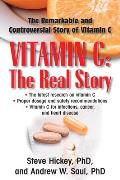 Vitamin C The Real Story The Remarkable & Controversial Healing Factor