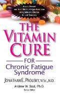Vitamin Cure #03: The Vitamin Cure for Chronic Fatigue Syndrome: How to Prevent and Treat Chronic Fatigue Syndrome Using Safe and Effective Natural Therapies