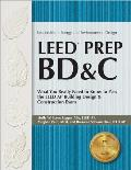 Leed Prep Bd&c: What You Really Need to Know to Pass the Leed AP Building Design & Construction Exam