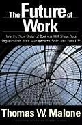 Future of Work How the New Order of Business Will Shape Your Organization Your Management Style & Your Life