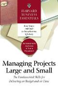 Harvard Business Essentials Managing Projects Large & Small The Fundamental Skills to Deliver on Cost & Time