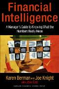 Financial Intelligence A Managers Guide to Knowing What the Numbers Really Mean