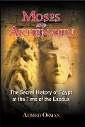 Moses & Akhenaten The Secret History of Egypt at the Time of the Exodus