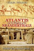 Atlantis and the Kingdom of the Neanderthals: 100,000 Years of Lost History