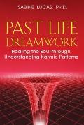Past Life Dreamwork: Healing the Soul Through Understanding Karmic Patterns