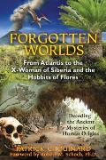 Forgotten Worlds From Atlantis to the X Woman of Siberia & the Hobbits of Flores