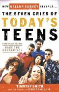 The Seven Cries of Today's Teens: Hear Their Hearts, Make the Connection Cover