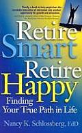 Retire Smart, Retire Happy: Finding Your True Path in Life Cover