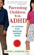 Parenting Children with ADHD 10 Lessons That Medicine Cannot Teach