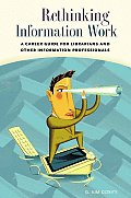 Rethinking Information Work : Career Guide for Librarians and Other Information Professionals (06 Edition)
