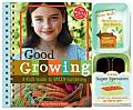 Good Growing: A Kid's Guide to Green Gardening [With Seed Packets]