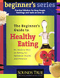 The Beginner S Guide to Healthy Eating: Dr. Andrew Weil on Eating for Optimum Health and Pleasure