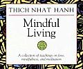 Mindful Living A Collection of Teachings on Love Mindfulness & Meditation