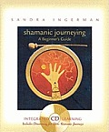 Shamanic Journeying A Beginners Guide