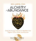 Alchemy of Abundance Using the Energy of Desire to Manifest Your Highest Vision Power & Purpose With CD