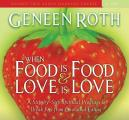 When Food Is Food and Love Is Love: A Step-By-Step Spiritual Approach to Break Free from Emotional Eating