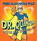 Dr. Quantum Presents: Meet the Real Creator--You!
