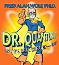 Dr. Quantum Presents: Meet the Real Creator--You!