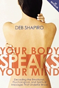 Your Body Speaks Your Mind: Decoding the Emotional, Psychological, and Spiritual Messages That Underlie Illness with CD (Audio)