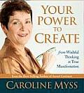 Your Power to Create: From Wishful Thinking to True Manifestation
