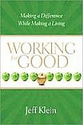Working for Good: Making a Difference While Making a Living